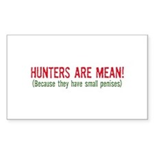 Hunters are mean! Rectangle Sticker 10 pk)
