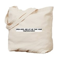 Open Wide and let me take you Tote Bag