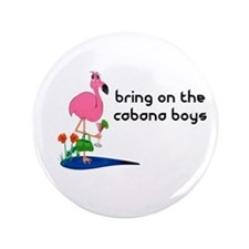Bring on the Cabana Boys Button