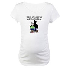 friends are dangerous Shirt