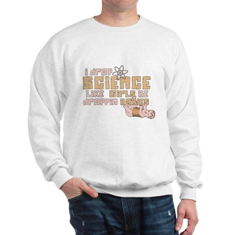 I Drop Science Sweatshirt