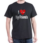 I Love My Friends (Front) Black T-Shirt