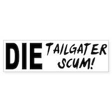 Die Tailgater Scum! Bumper Bumper Sticker