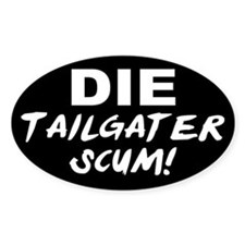 Die Tailgater Scum! Oval Decal