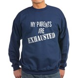 My Parents Are Exhausted Sweatshirt