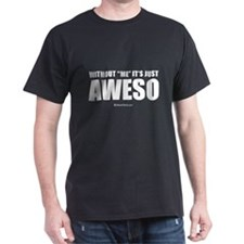 Without me it's just aweso ~ Black T-Shirt