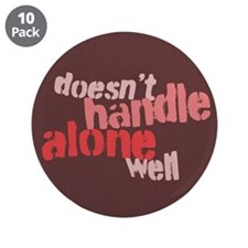 "Doesn't Handle Alone Well 3.5"" Button (10 pack)"
