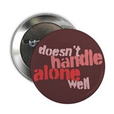 "Doesn't Handle Alone Well 2.25"" Button (10 pack)"
