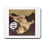 It's A Dog's Life Mousepad