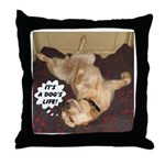 It's A Dog's Life Throw Pillow