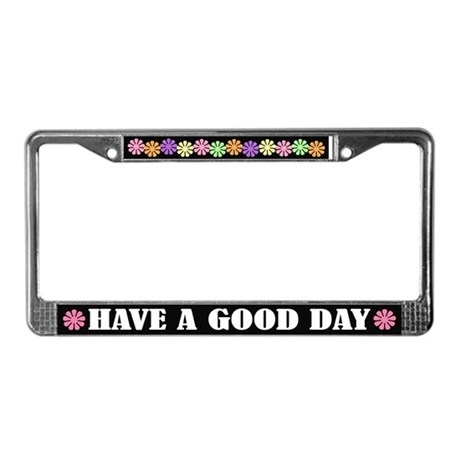 Have A Good Day License Plate Frame