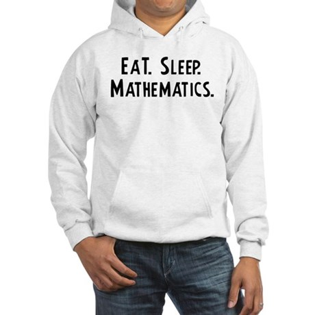 Eat, Sleep, Mathematics Hooded Sweatshirt
