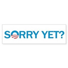 Sorry Yet? Bumper Stickers