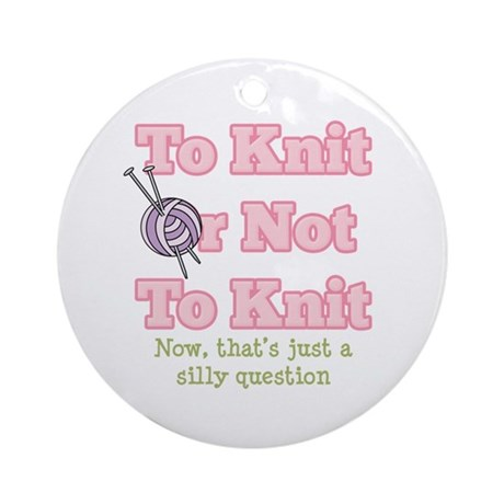 To Knit Or Not To Knit Ornament (Round)