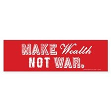 Make Wealth Not War Bumper Bumper Sticker