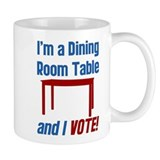 I'm a Dining Room Table And I Vote Coffee Mug