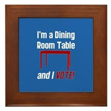 I'm a Dining Room Table And I Vote Framed Tile