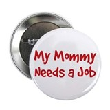 "Mommy Needs a Job 2.25"" Button (100 pack)"