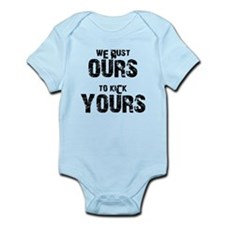 we bust OURS to kick YOURS Infant Bodysuit