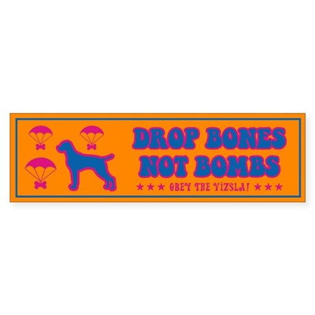 VIZSLA- Drop Bones Not Bombs!- Bumper Sticker