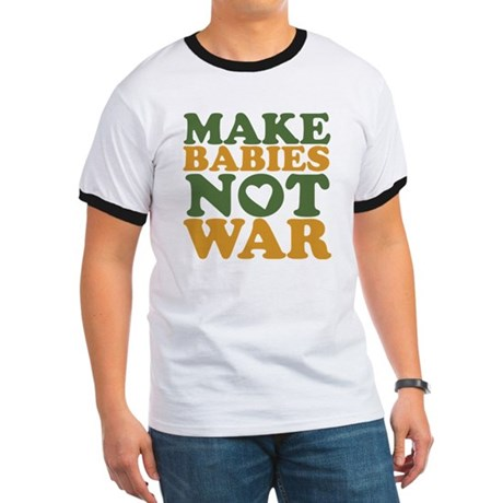 Make Babies Not War Ringer T