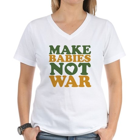 Make Babies Not War Women's V-Neck T-Shirt