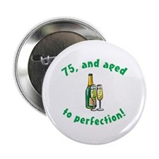 "75, Aged To Perfection 2.25"" Button"