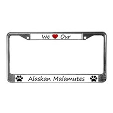 We Love Our Alaskan Malamutes License Plate Frame