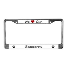 We Love Our Beauceron License Plate Frame