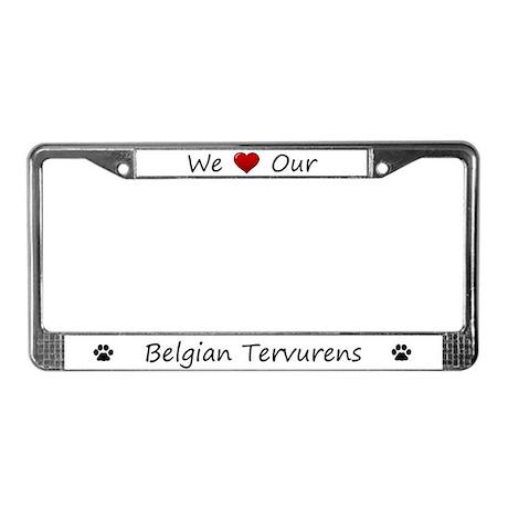 We Love Our Belgian Tervurens License Plate Frame