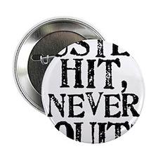 """HUSTLE, HIT, NEVER QUIT! 2.25"""" Button"""