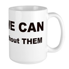 YES WE CAN...do it without THEM Mug