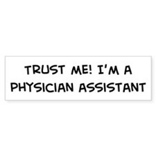 Trust Me: Physician Assistant Bumper Bumper Sticker