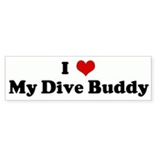 I Love My Dive Buddy Bumper Bumper Sticker