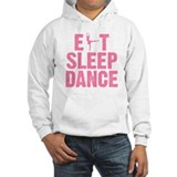 EAT SLEEP DANCE  Hoodie