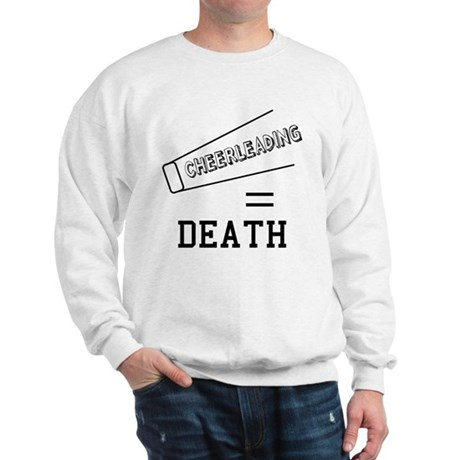 Cheerleading Equals Death Sweatshirt