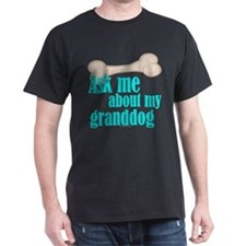 Ask about my granddog Black T-Shirt