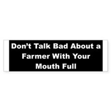 Don't Talk Bad About a Farmer Bumper Bumper Sticker