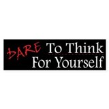 DARE To Think For Yourself - Bumper Sticker