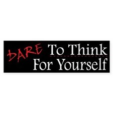DARE To Think For Yourself - Bumper Stickers