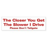 Drive Too Close Bumper Bumper Sticker