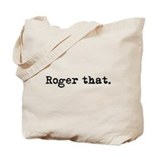 Roger that. Tote Bag
