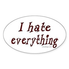 I hate everything! Oval Decal