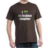 I Love My Lesbian Daughter T-Shirt