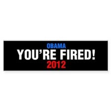 Obama, You're Fired! 2012 Bumper Bumper Sticker