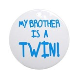 My Brother is a Twin Blue Font Ornament (Round)