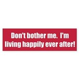 Don't bother me. I'm living happily ever after!