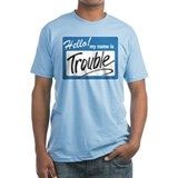 hello trouble Shirt