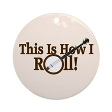 How I (Banjo) Roll! Ornament (Round)