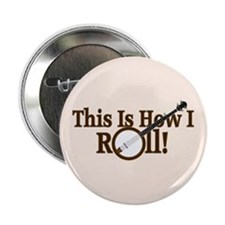 """How I (Banjo) Roll! 2.25"""" Button (10 pack)"""